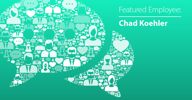 March Employee Spotlight: Chad Koehler