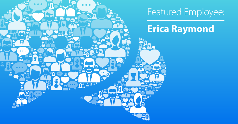 January Employee Spotlight: Erica Raymond