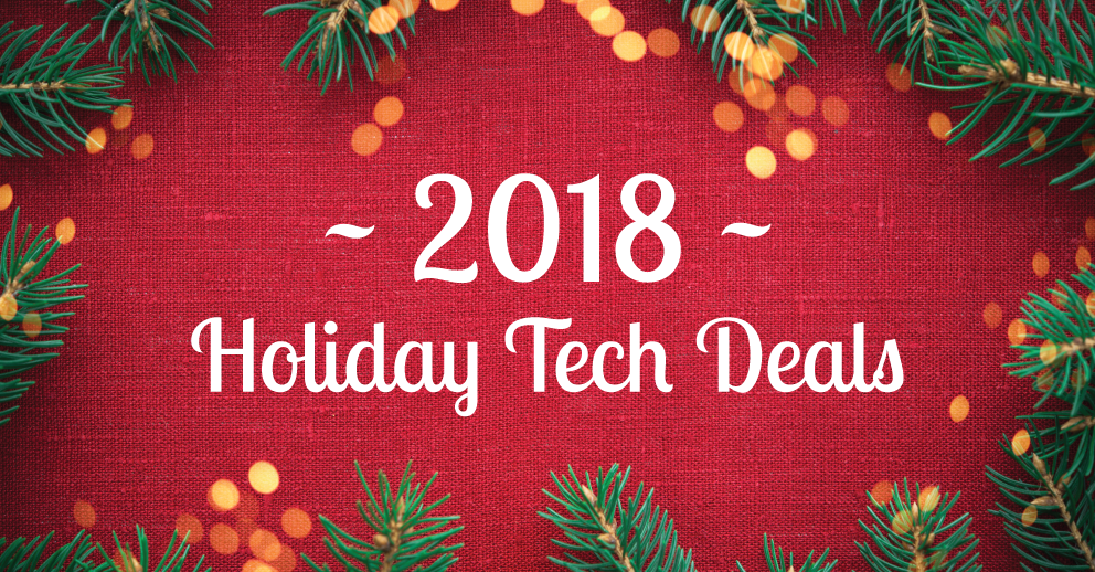 2018 Holiday Tech Deals [So Far]