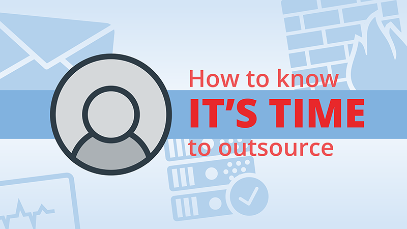 5 Signs It's Time to Outsource Your IT