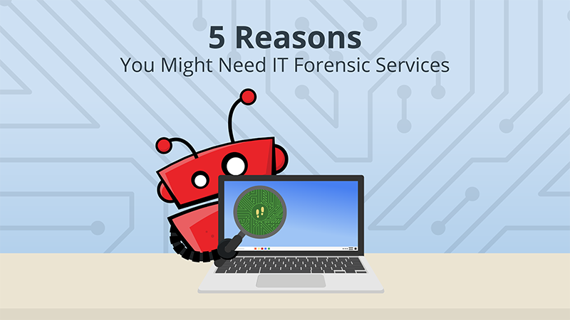5 Reasons You Might Need IT forensic Services